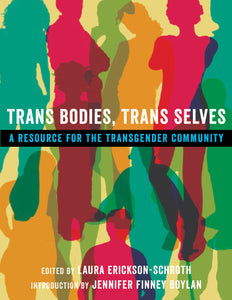 Trans Bodies, Trans Selves: A Resource for the Trans Community