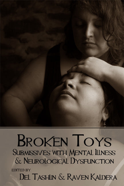 Broken Toys: Submissives with Mental Illness and Neurological Dysfunction  Raven Kaldera & Dell Tashlin Ed