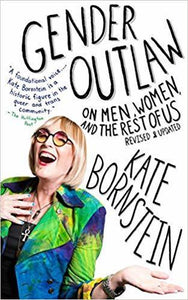 Gender Outlaw: On Men, Women, and the Rest of Us  Kate Bornstein