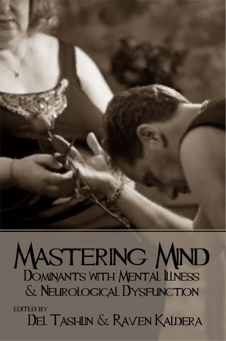 Mastering Mind:  Dominants with Mental Illness and Neurological Dysfunction  Raven Kaldera & Dell Tashlin Ed