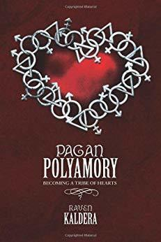 Pagan Polyamory: Becoming a Tribe of Hearts Raven Kaldera
