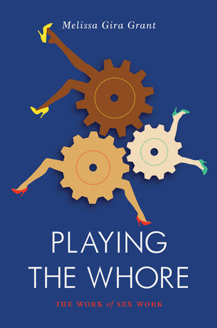 The front cover of Playing the Whore: The Work of Sex Work - Melissa Gira Grant.