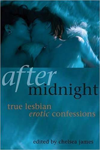 After Midnight: True Lesbian Erotic Confessions Chelsea James, Ed.