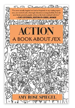 Action: A Book About Sex ,  Amy Rose Spiegel