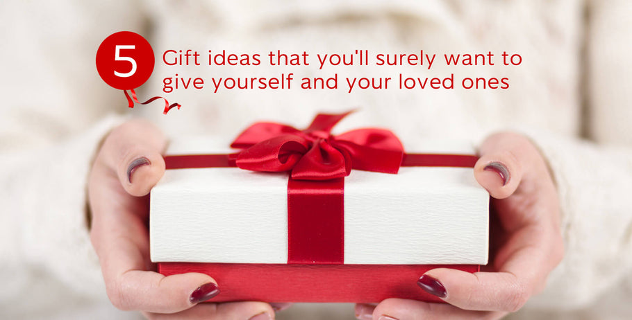 5 Gift ideas that you'll surely want to give yourself and your loved ones