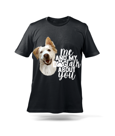 Me & My Dog Talk About You Custom Pet T-Shirt - Kindred Splendor