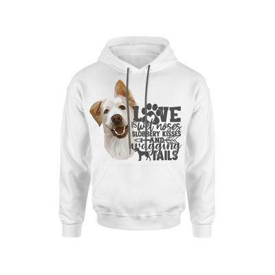 Love Is Wet Noses, Slobbery Kisses & Wagging Tails Custom Pet Hoodie - Kindred Splendor