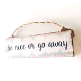 Be Nice or Go Away Wood Sign -  Tribal Design - Wood Sign
