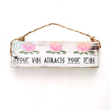 Your Vibe Attracts Your Tribe Wood Sign - Trendy- Wood Sign