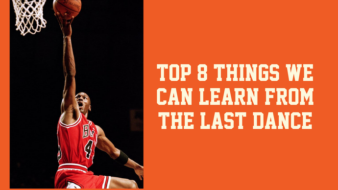 Top 8 Things We Can Learn from 'The Last Dance'