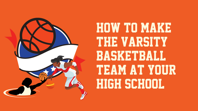 How to Make the Varsity Basketball Team at Your High School