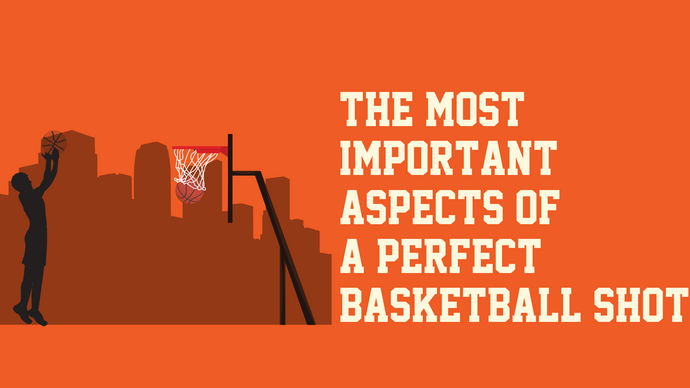 The Most Important Aspects of a Perfect Basketball Shot