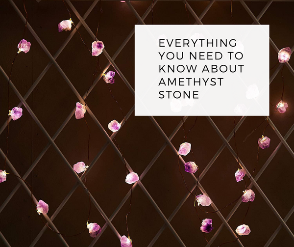 Everything you need to know about Amethyst Stone