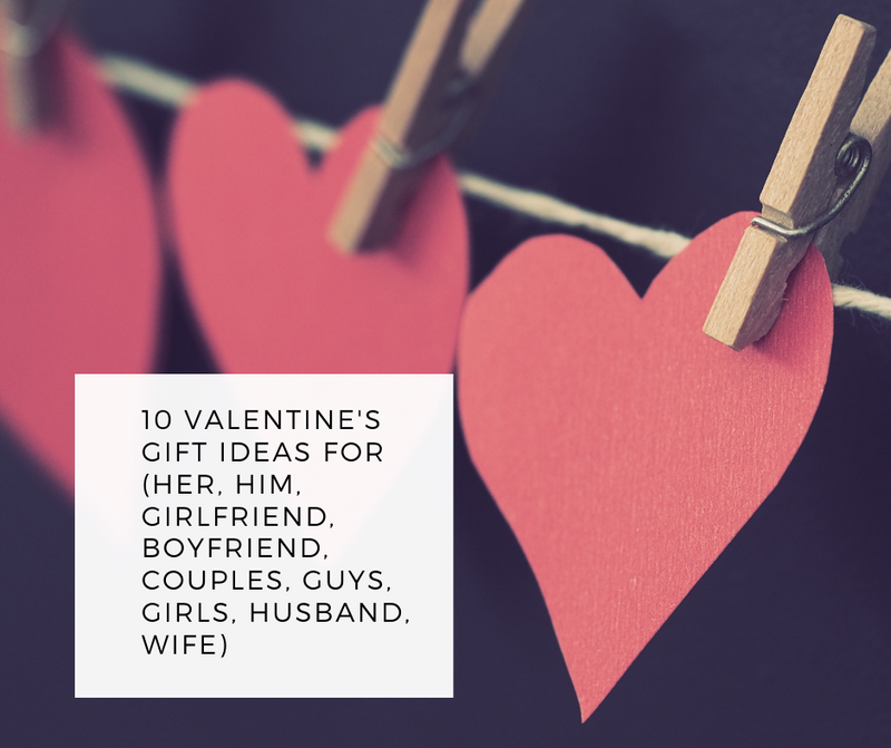10 Valentine's Gift Ideas for (Her, Him, Girlfriend, Boyfriend, Couples, Guys, Girls, Husband, Wife)