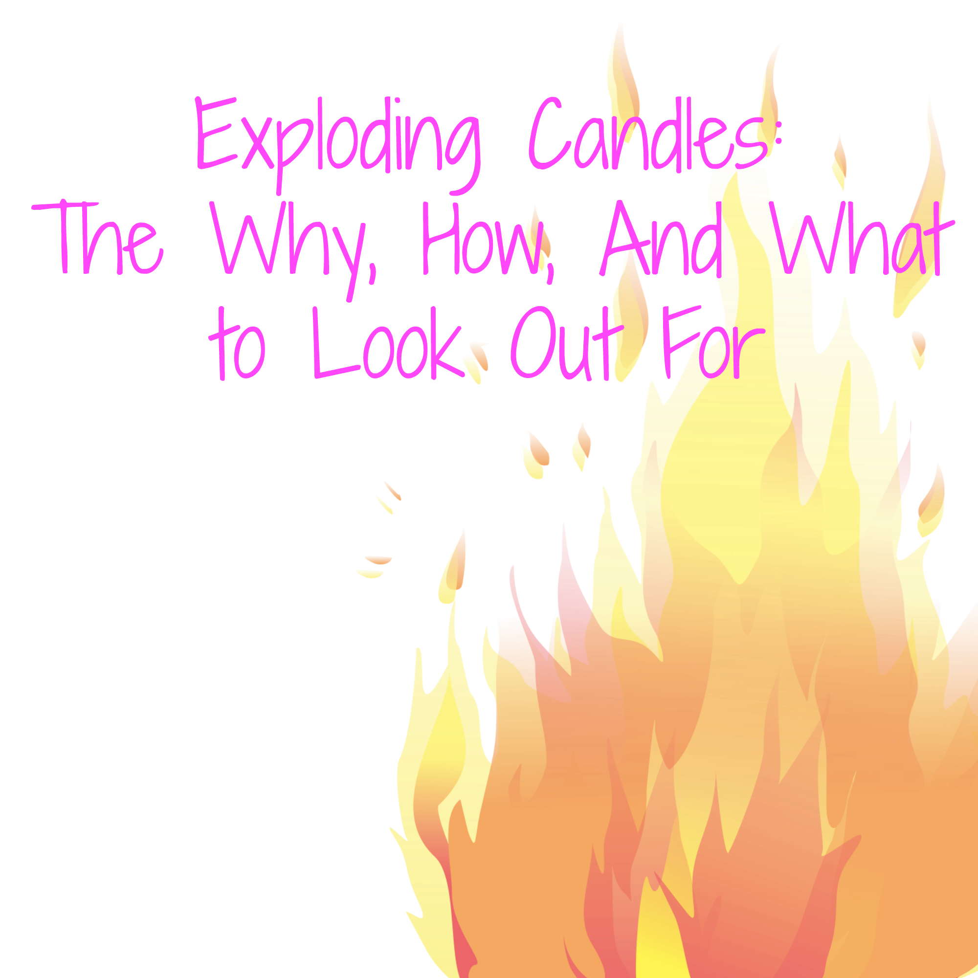 Exploding Candles: The Why, How, And What to Look Out For
