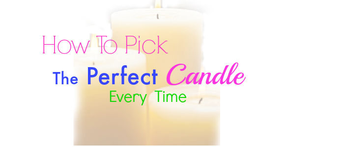How To Choose The Perfect Candle Every Time