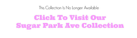 Collection No Longer Available. Click To Enter Sugar Park Ave