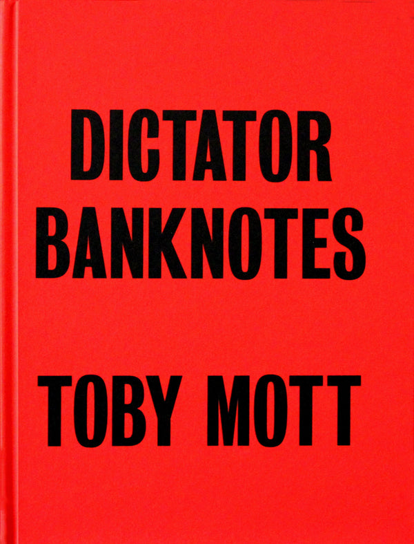 DICTATOR BANKNOTES | Toby Mott | December 2020 - CULTURAL TRAFFIC SHO