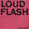 LOUD FLASH: British Punk on Paper | The Mott Collection | 2010 - CULTURAL TRAFFIC SHOP