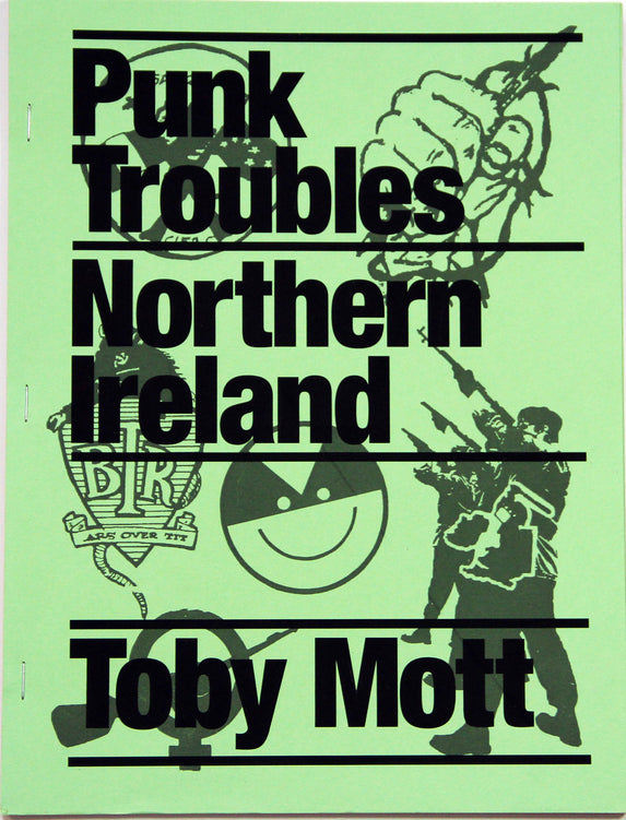 Punk Troubles: Northern Ireland by Toby Mott 2017 - CULTURAL TRAFFIC SHOP