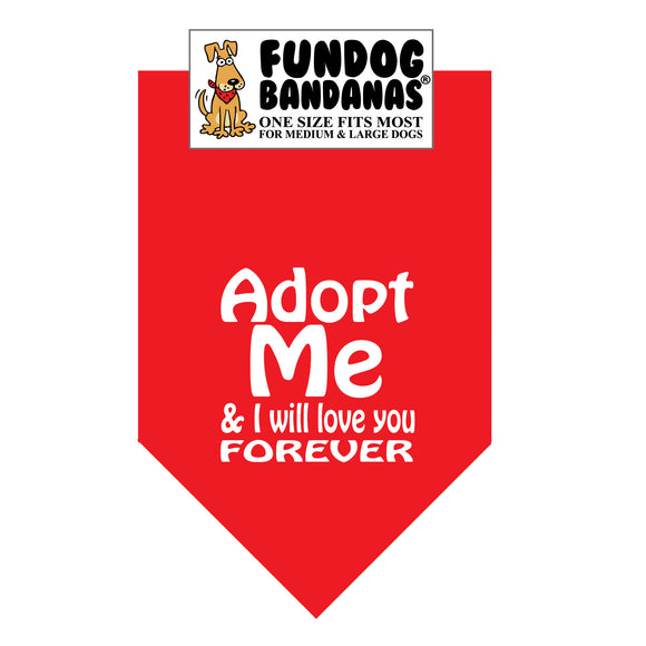 Red one size fits most dog bandana with Adopt Me And I Will Love Your Forever in white ink.