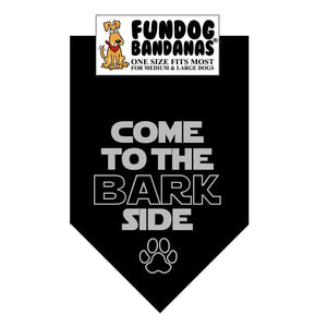 Black one size fits most dog bandana with Come to the Bark Side in gray ink.