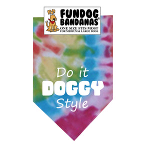Brightly colored tie dye one size fits most dog bandana with Do It Doggy Style in white ink.