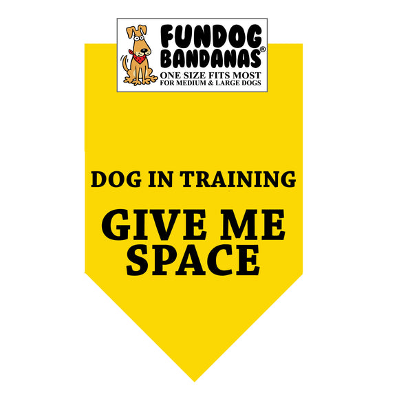 Gold one size fits most dog bandana with Dog in Training Give Me Space in black ink.
