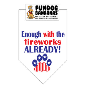 White one size fits most dog bandana with Enough With The Fireworks Already and a paw in red, white and blue ink.