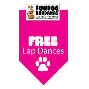 Hot Pink one size fits most dog bandana with Free Lap Dances and a paw in white ink.