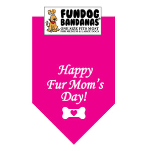 Hot Pink one size fits most dog bandana with Happy Fur Mom's Day and a bone with a heart in white ink.