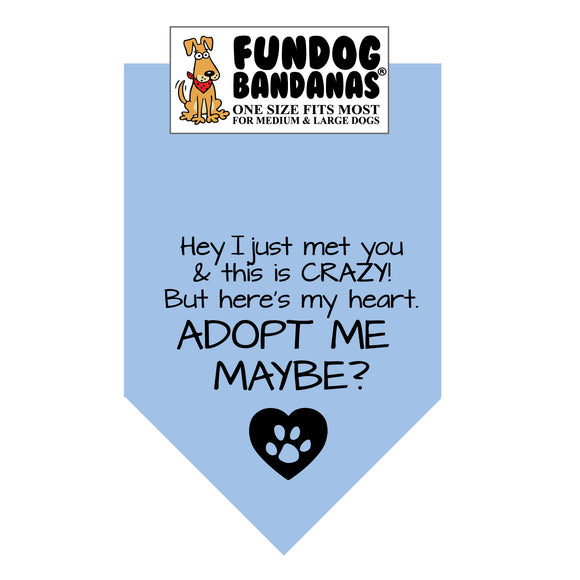 Wholesale 10 Pack - Hey, I just met you & this is CRAZY!  But here's my heart.  ADOPT ME MAYBE? Bandana - Assorted Colors - FunDogBandanas