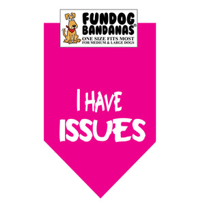 Hot Pink one size fits most dog bandana with I Have Issues in white ink.