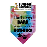Wholesale 10 Pack -  I don't always BARK but when I do it's at NOTHING! Bandana - FunDogBandanas