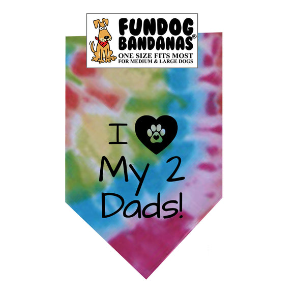 Brightly colored tie dye one size fits most dog bandana with I Love My 2 Dads and a paw within a heart in black ink.