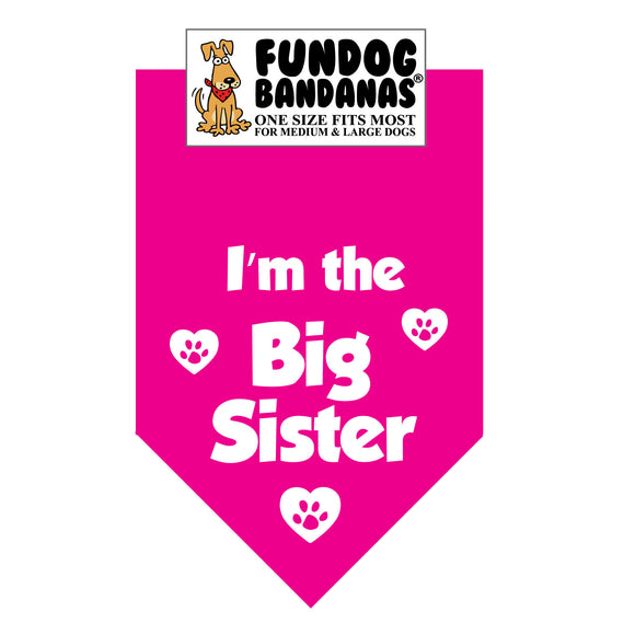 Hot Pink one size fits most dog bandana with I'm The Big Sister and paws with hearts in white ink.