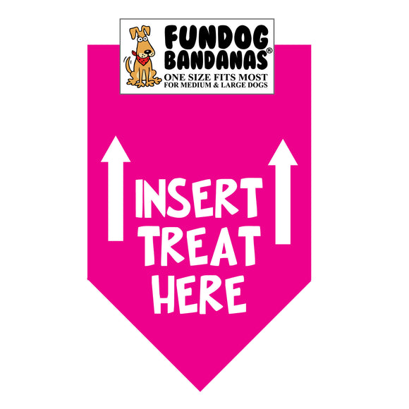 Hot Pink one size fits most dog bandana with Insert Treat Here and 2 arrows pointing up in white ink.