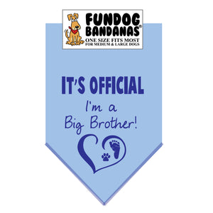 Light blue one size fits most dog bandana with It's Official.  I'm a Big Brother and a heart, paw and baby foot in royal blue ink.
