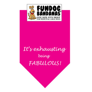 Hot Pink one size fits most dog bandana with It's Exhausting Being Fabulous! in white ink.