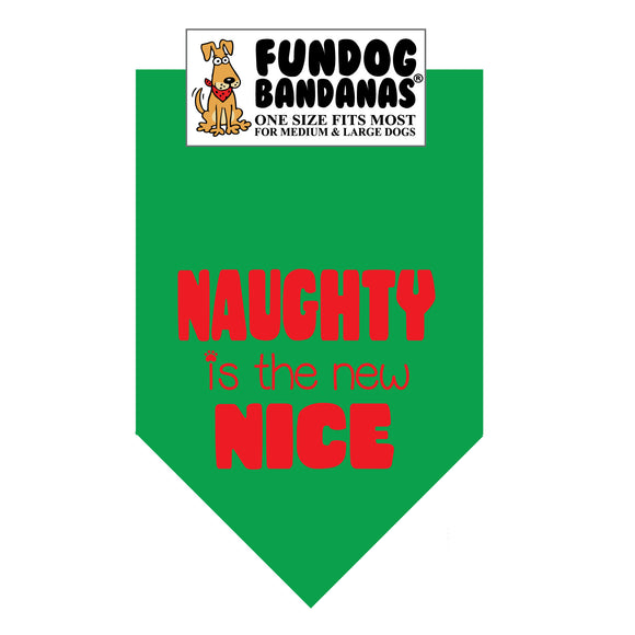 Kelly Green one size fits most dog bandana with Naughty is the New Nice in red ink.