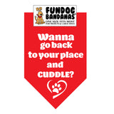 Wanna Go Back to Your Place and Cuddle? Bandana - FunDogBandanas