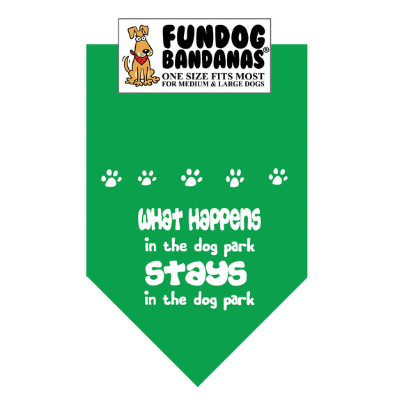 Kelly Green one size fits most dog bandana with What Happens in the dog park Stays in the dog park in white ink.