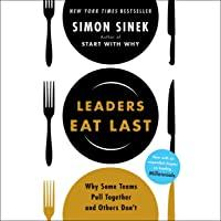 Leaders Eat Last: Why Some Teams Pull Together