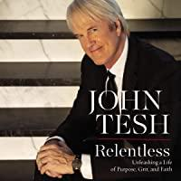 Relentless: Unleashing a Life of Purpose