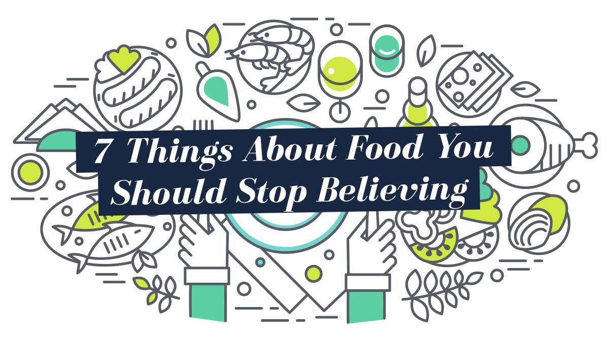 Image of Bodyrock blog article - 7 Things About Food You Should Stop Believing