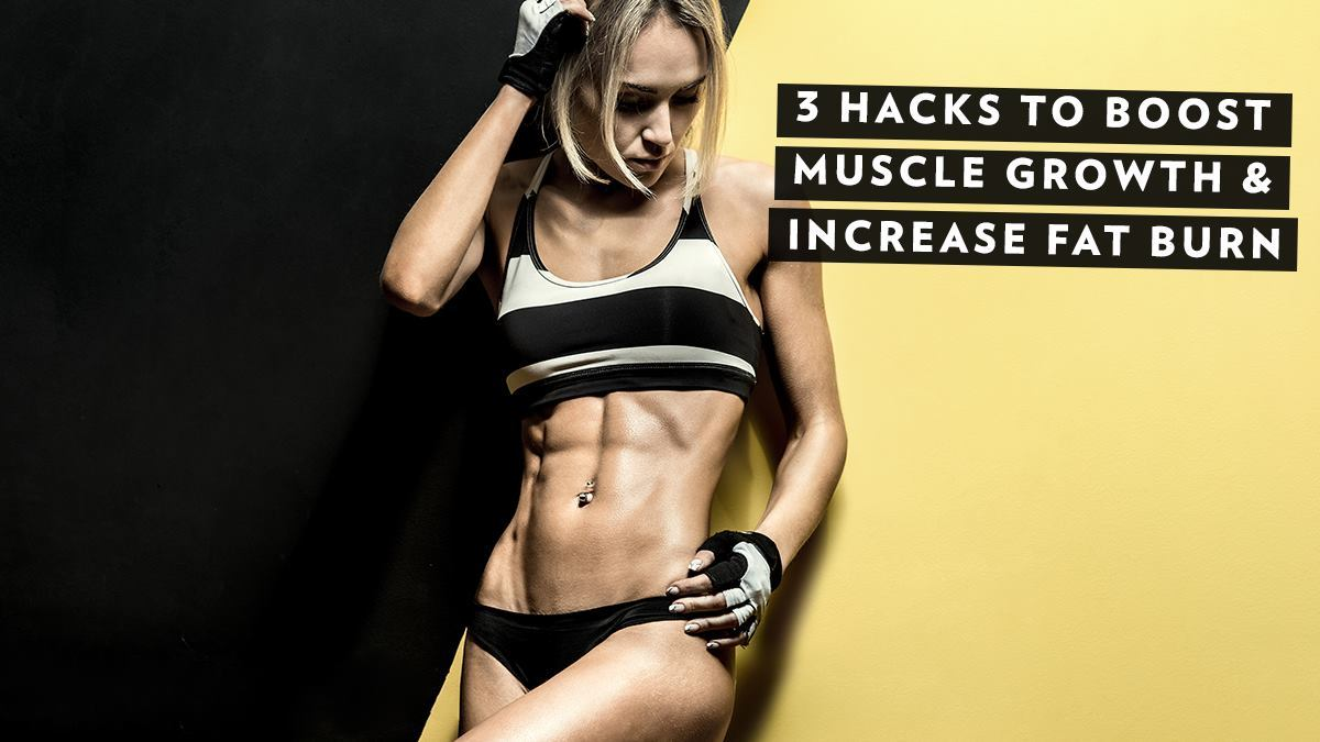 Image of Bodyrock blog article - 3 Hacks To Boost Muscle Growth And Increase Fat Burn