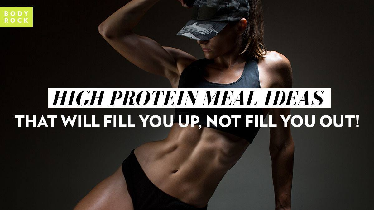 Image of Bodyrock blog article - High Protein Meal Ideas That Will Fill You Up, Not Fill You Out!