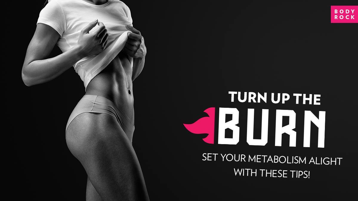 Image of Bodyrock blog article - Turn Up The Burn: Set Your Metabolism Alight With These Tips!