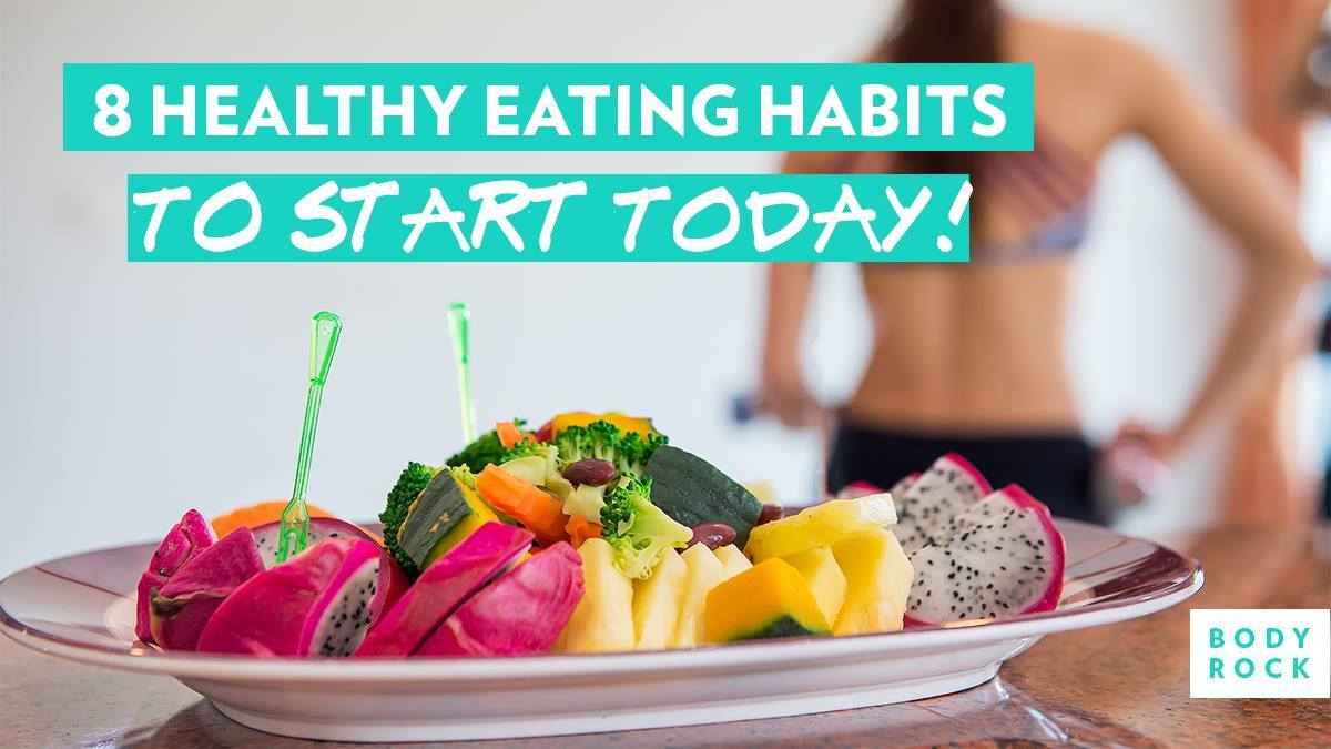 Image of Bodyrock blog article - 8 Healthy Eating Habits To Start TODAY!