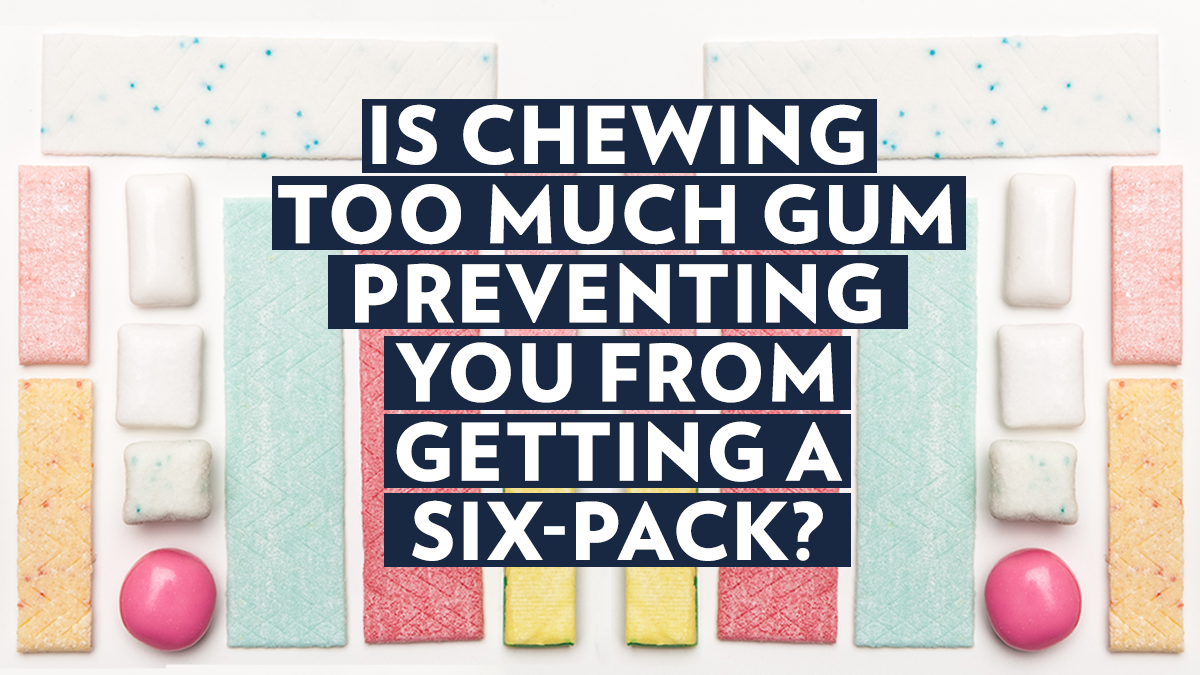 Image of Bodyrock blog article - Is Chewing Too Much Gum Preventing You From Getting A Six-Pack?